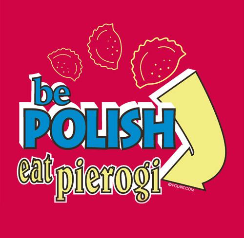 Be Polish Eat Pierogi Cotton Red T-Shirt Adult Cotton Tees ...